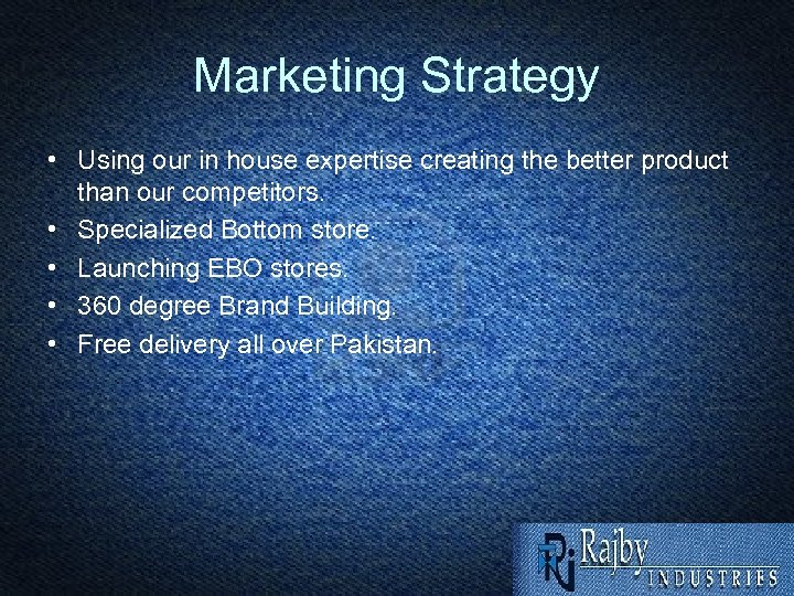 Marketing Strategy • Using our in house expertise creating the better product than our