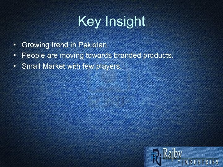 Key Insight • Growing trend in Pakistan. • People are moving towards branded products.