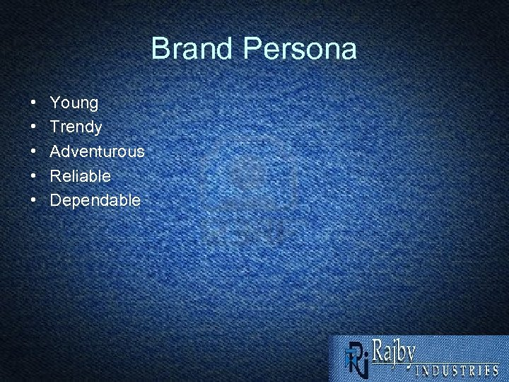 Brand Persona • • • Young Trendy Adventurous Reliable Dependable