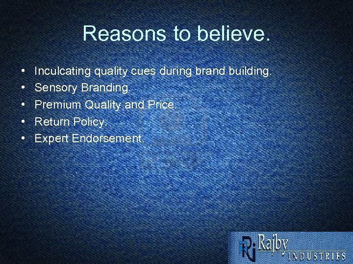Reasons to believe. • • • Inculcating quality cues during brand building. Sensory Branding.