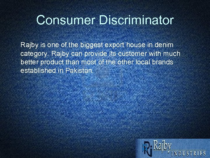 Consumer Discriminator Rajby is one of the biggest export house in denim category. Rajby