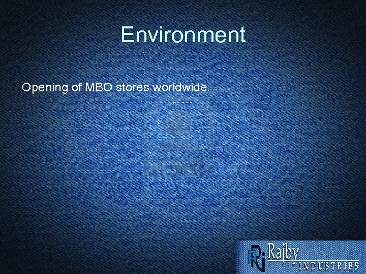 Environment Opening of MBO stores worldwide.