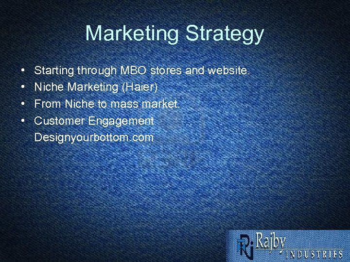 Marketing Strategy • • Starting through MBO stores and website. Niche Marketing (Haier) From
