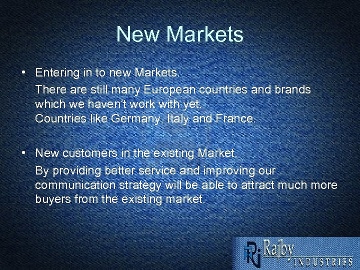 New Markets • Entering in to new Markets. There are still many European countries