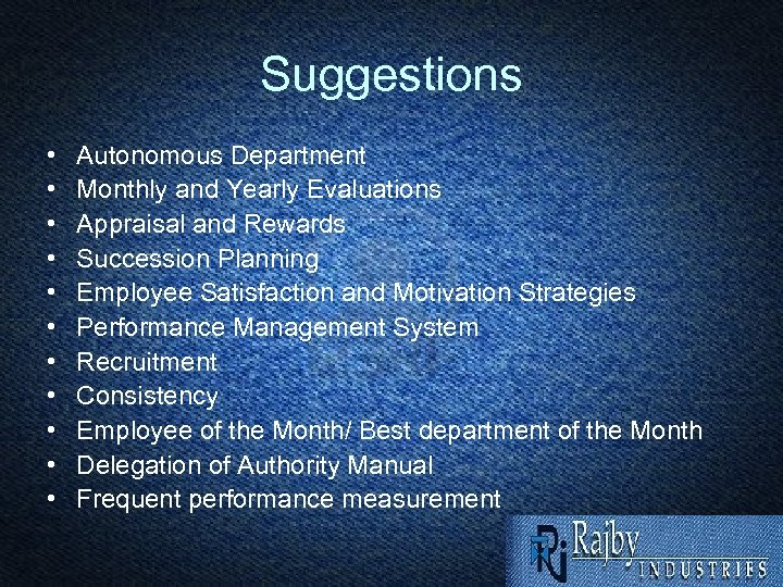 Suggestions • • • Autonomous Department Monthly and Yearly Evaluations Appraisal and Rewards Succession