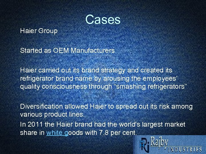 Cases Haier Group Started as OEM Manufacturers Haier carried out its brand strategy and