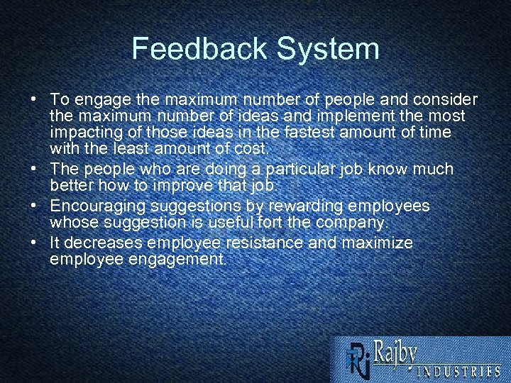 Feedback System • To engage the maximum number of people and consider the maximum