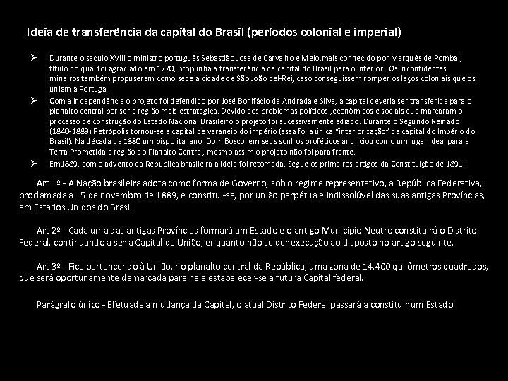 Ideia de transferência da capital do Brasil (períodos colonial e imperial) Ø Ø Ø