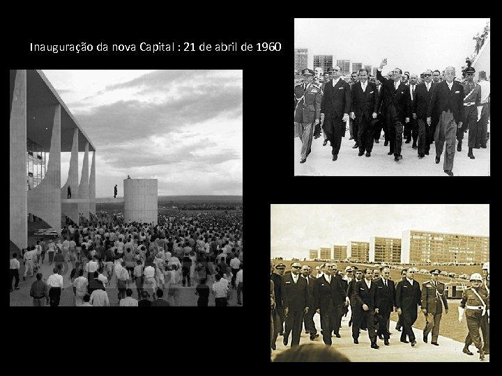 Inauguração da nova Capital : 21 de abril de 1960