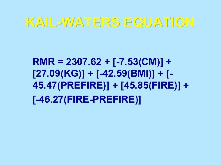 KAIL-WATERS EQUATION RMR = 2307. 62 + [-7. 53(CM)] + [27. 09(KG)] + [-42.
