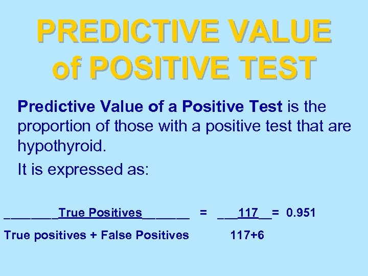 PREDICTIVE VALUE of POSITIVE TEST Predictive Value of a Positive Test is the proportion