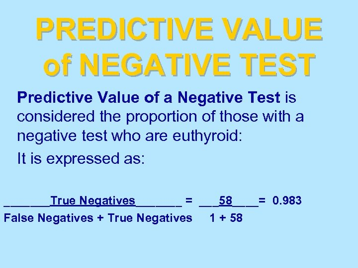 PREDICTIVE VALUE of NEGATIVE TEST Predictive Value of a Negative Test is considered the
