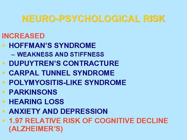 NEURO-PSYCHOLOGICAL RISK INCREASED § HOFFMAN'S SYNDROME – WEAKNESS AND STIFFNESS § § § §