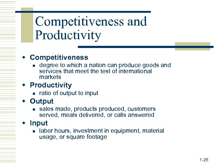 Competitiveness and Productivity w Competitiveness n degree to which a nation can produce goods