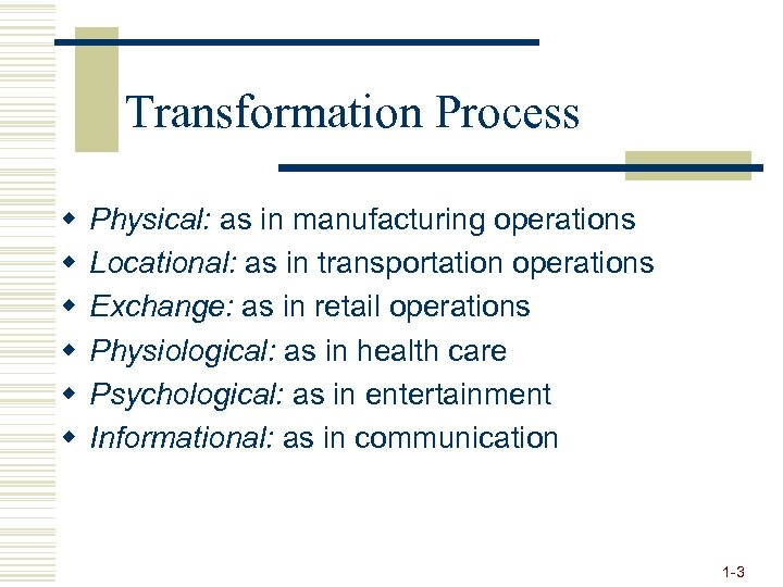 Transformation Process w w w Physical: as in manufacturing operations Locational: as in transportation