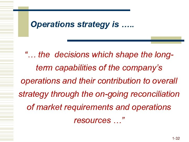 "Operations strategy is …. . ""… the decisions which shape the longterm capabilities of"