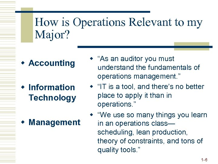 How is Operations Relevant to my Major? w Accounting w Information Technology w Management