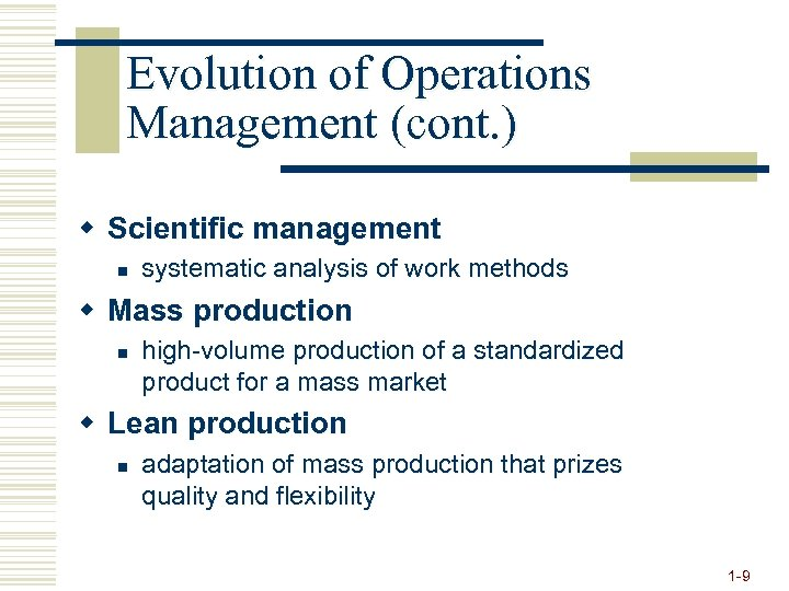 Evolution of Operations Management (cont. ) w Scientific management n systematic analysis of work