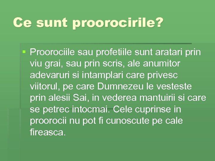 Ce sunt proorocirile? § Proorociile sau profetiile sunt aratari prin viu grai, sau prin