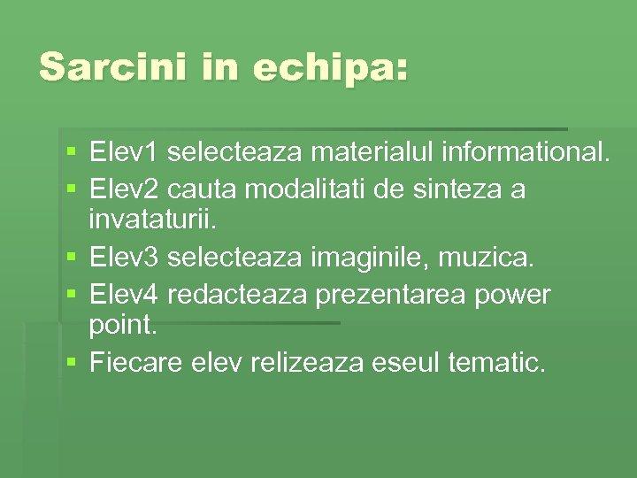 Sarcini in echipa: § Elev 1 selecteaza materialul informational. § Elev 2 cauta modalitati