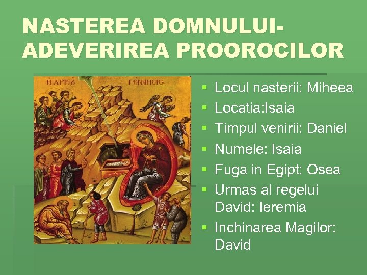 NASTEREA DOMNULUIADEVERIREA PROOROCILOR § § § Locul nasterii: Miheea Locatia: Isaia Timpul venirii: Daniel
