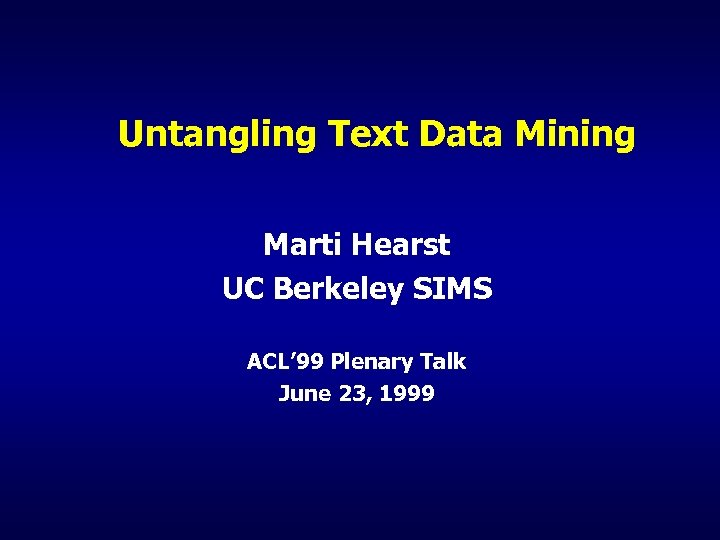Untangling Text Data Mining Marti Hearst UC Berkeley SIMS ACL' 99 Plenary Talk June