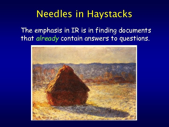 Needles in Haystacks The emphasis in IR is in finding documents that already contain