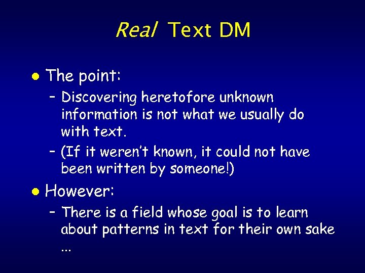 Real Text DM l The point: – Discovering heretofore unknown information is not what