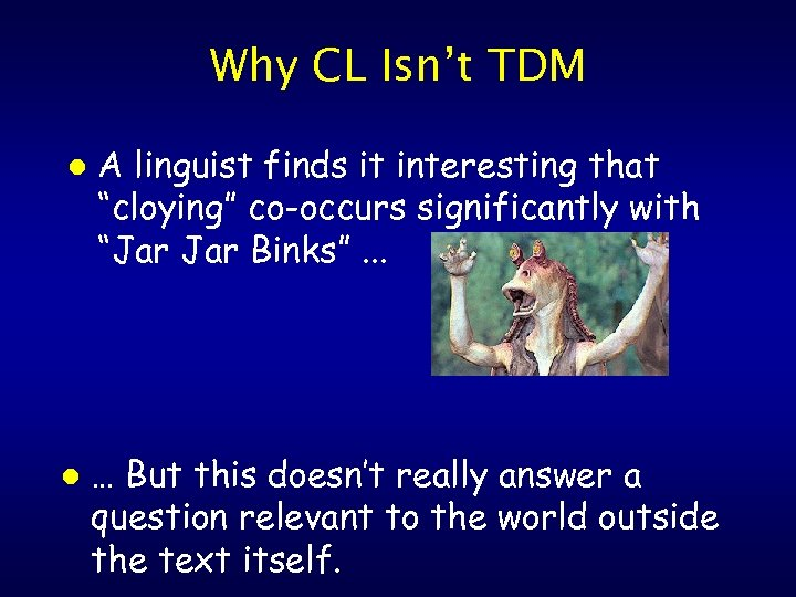 """Why CL Isn't TDM l l A linguist finds it interesting that """"cloying"""" co-occurs"""