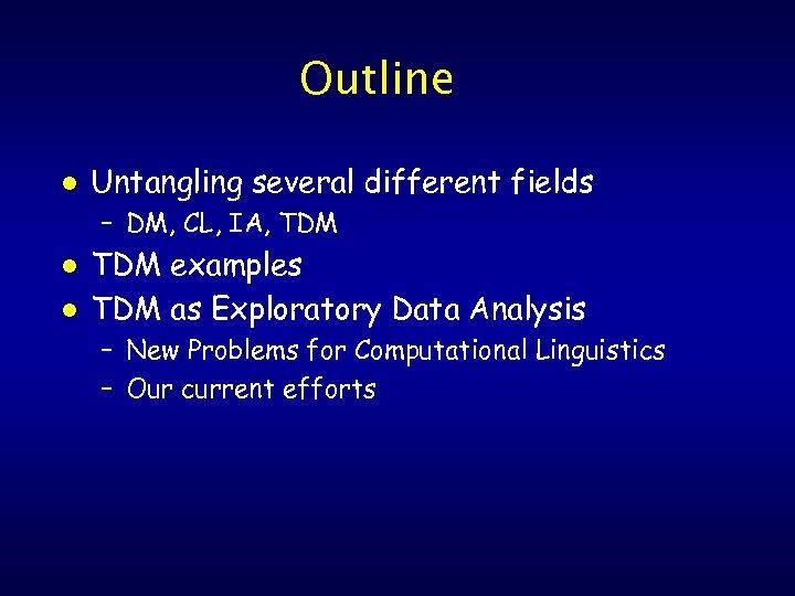 Outline l Untangling several different fields – DM, CL, IA, TDM l l TDM