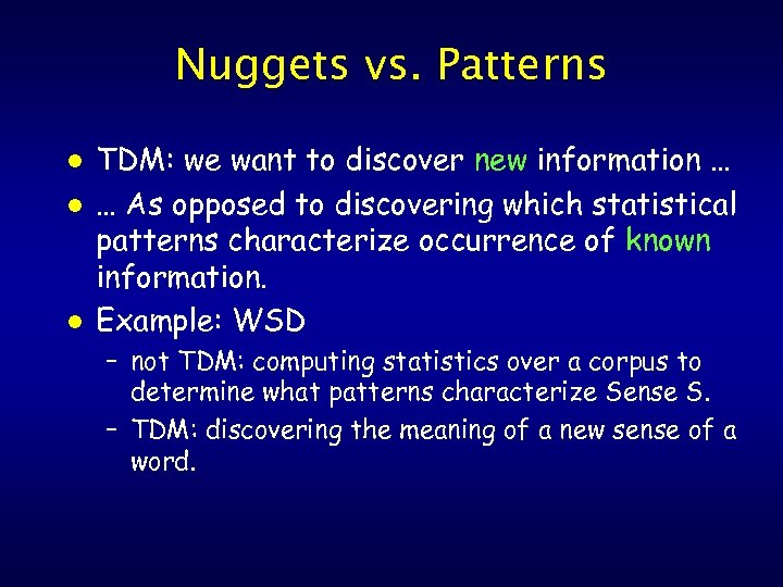 Nuggets vs. Patterns l l l TDM: we want to discover new information …