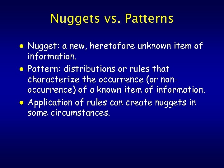 Nuggets vs. Patterns l l l Nugget: a new, heretofore unknown item of information.