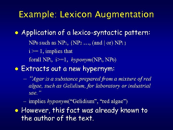 Example: Lexicon Augmentation l Application of a lexico-syntactic pattern: NP 0 such as NP