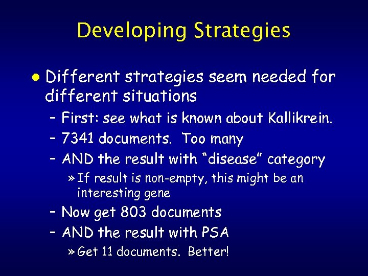 Developing Strategies l Different strategies seem needed for different situations – First: see what