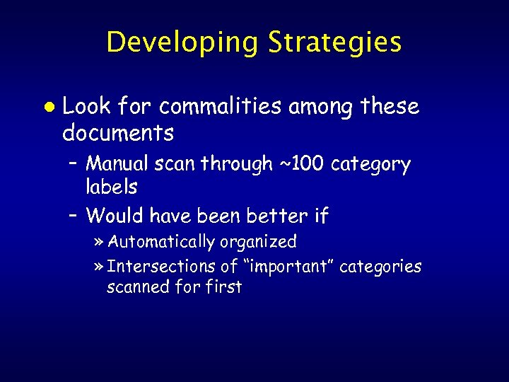 Developing Strategies l Look for commalities among these documents – Manual scan through ~100