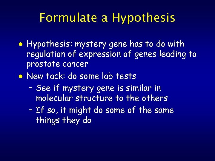 Formulate a Hypothesis l l Hypothesis: mystery gene has to do with regulation of