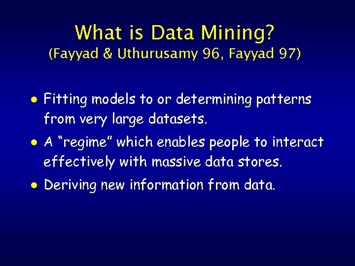 What is Data Mining? (Fayyad & Uthurusamy 96, Fayyad 97) l l l Fitting