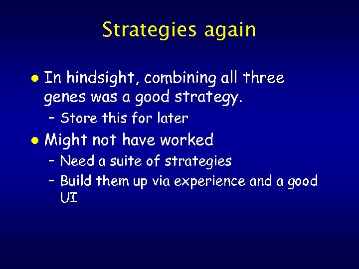 Strategies again l In hindsight, combining all three genes was a good strategy. –