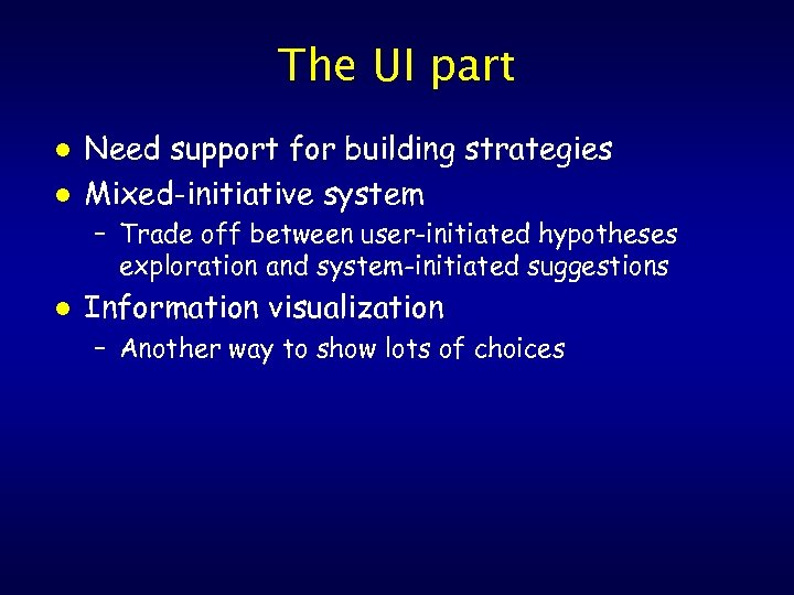 The UI part l l Need support for building strategies Mixed-initiative system – Trade