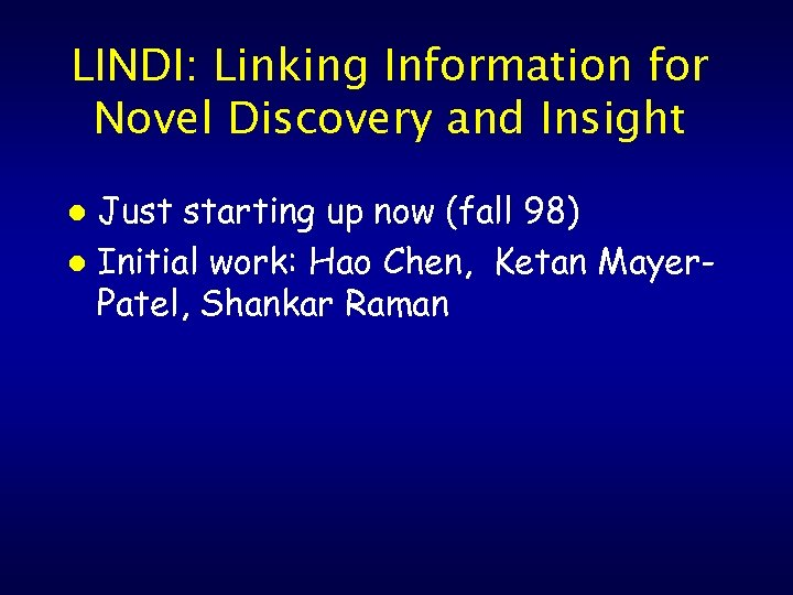 LINDI: Linking Information for Novel Discovery and Insight Just starting up now (fall 98)