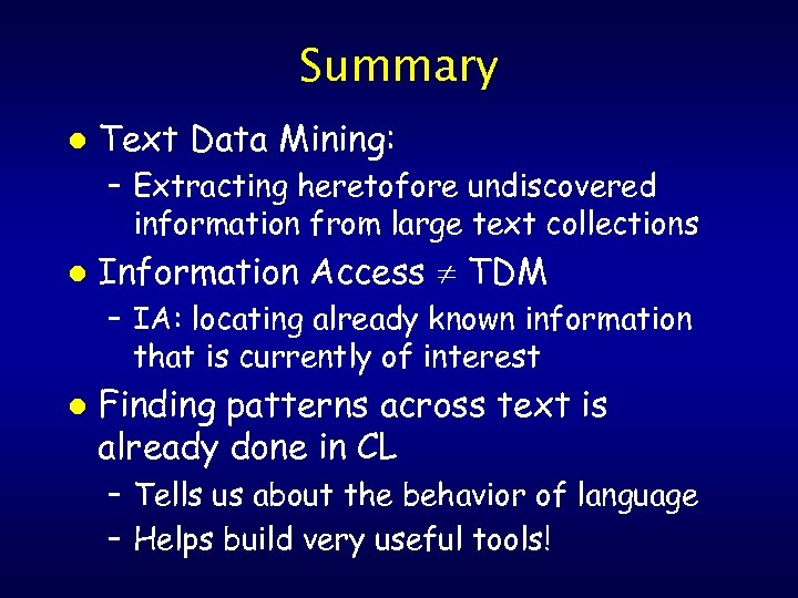 Summary l Text Data Mining: – Extracting heretofore undiscovered information from large text collections