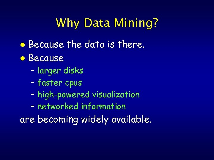 Why Data Mining? Because the data is there. l Because l – – larger