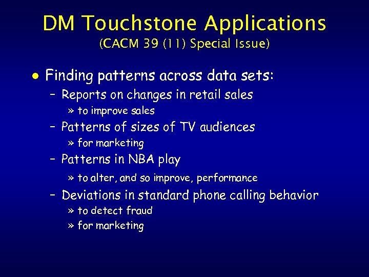 DM Touchstone Applications (CACM 39 (11) Special Issue) l Finding patterns across data sets: