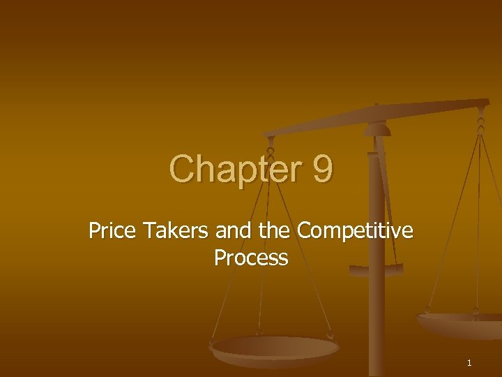 Chapter 9 Price Takers and the Competitive Process 1