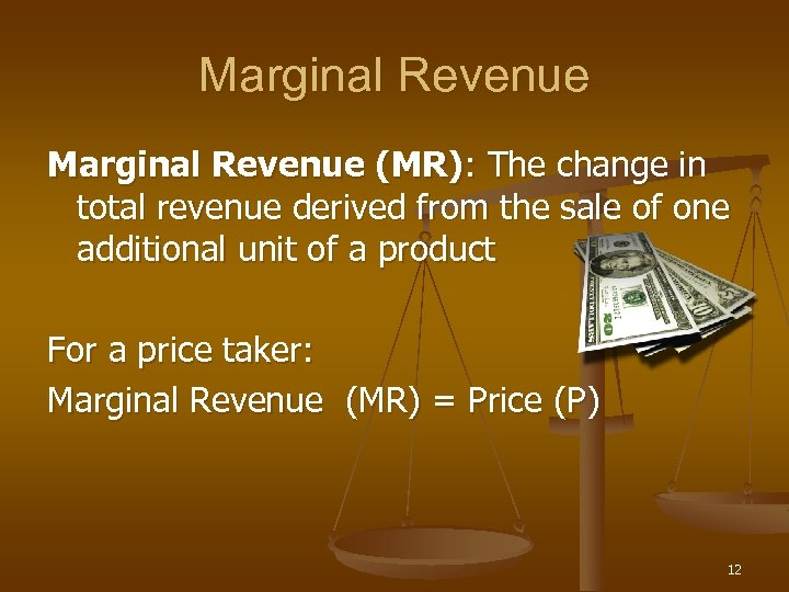 Marginal Revenue (MR): The change in total revenue derived from the sale of one