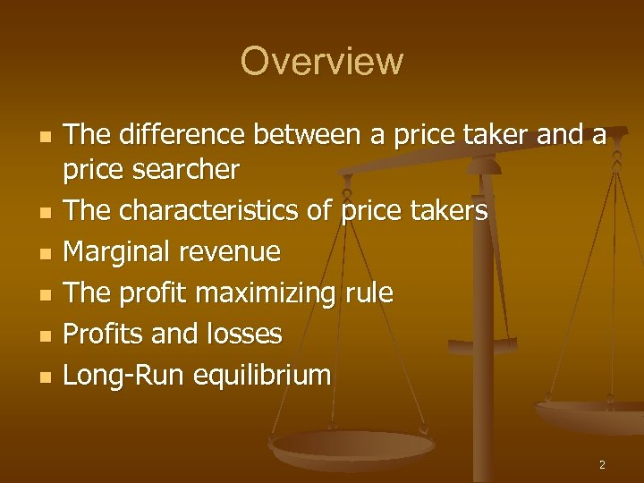 Overview n n n The difference between a price taker and a price searcher