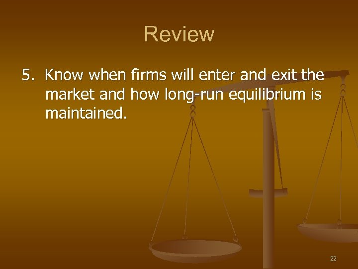 Review 5. Know when firms will enter and exit the market and how long-run