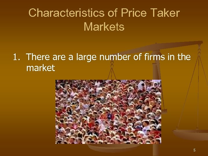 Characteristics of Price Taker Markets 1. There a large number of firms in the