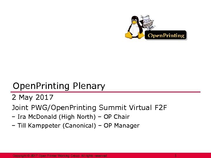 Open. Printing Plenary 2 May 2017 Joint PWG/Open. Printing Summit Virtual F 2 F