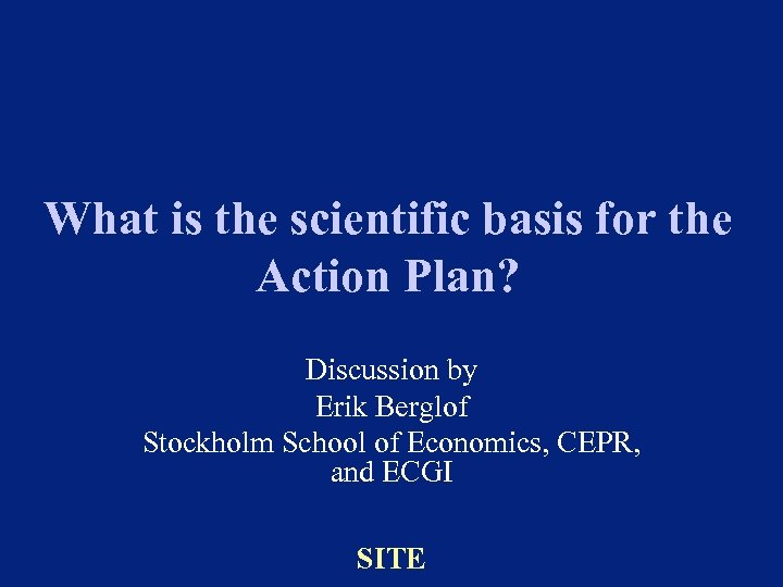 What is the scientific basis for the Action Plan? Discussion by Erik Berglof Stockholm